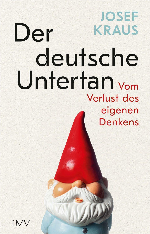 Cover: 9783784435848   Der deutsche Untertan   Vom Verlust des eigenen Denkens   Josef Kraus